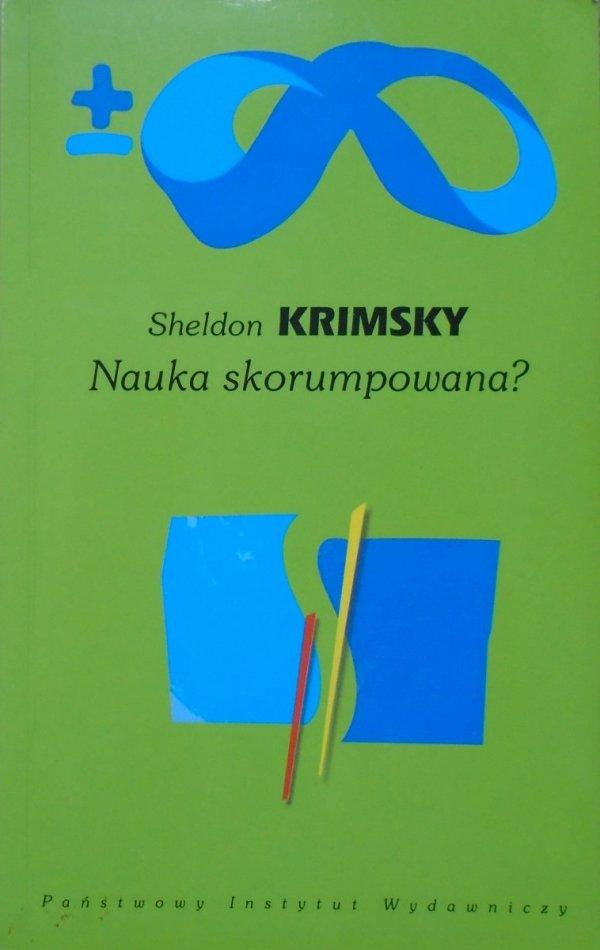 Sheldon Krimsky • Nauka skorumpowana? O niejasnych związkach nauki i biznesu
