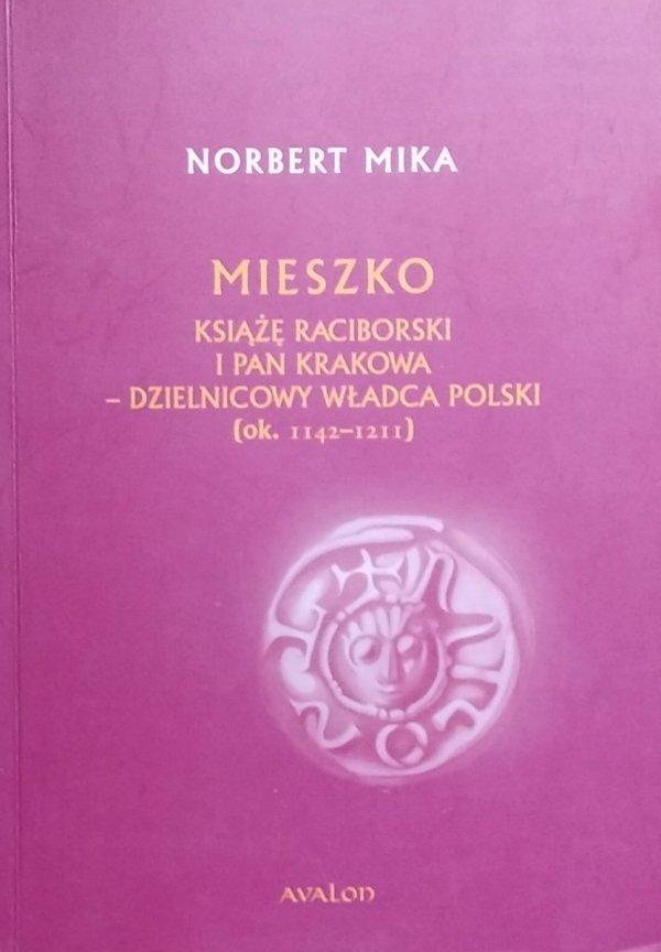 Norbert Mika • Mieszko. Książę Raciborski i Pan Krakowa - dzielnicowy władca Polski