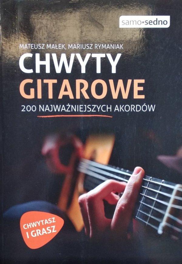 Mateusz Małek Mariusz Rymaniak • Chwyty gitarowe 200 najważniejszych akordów