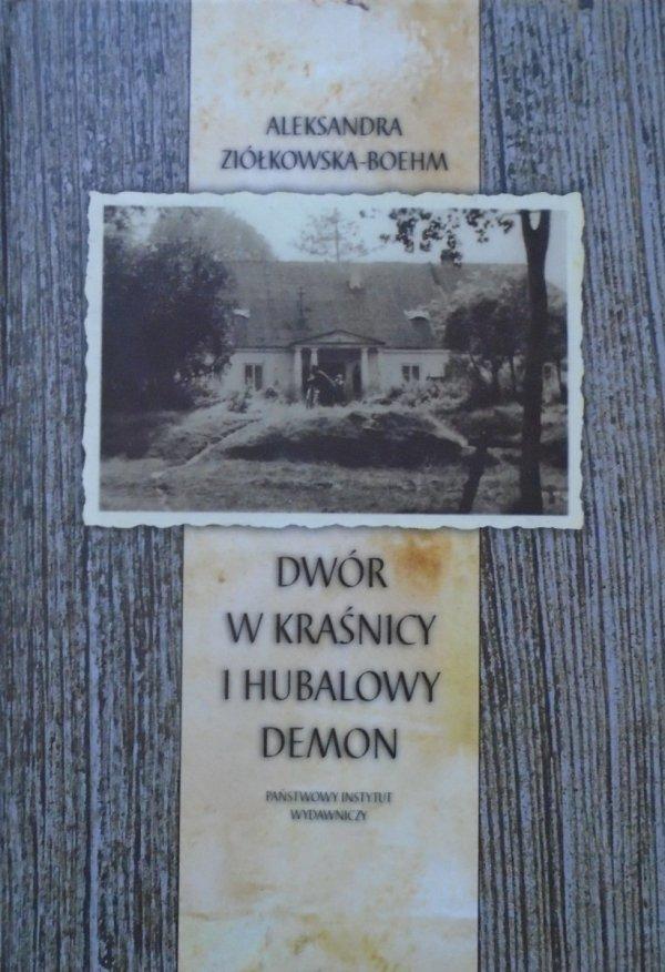 Aleksandra Ziółkowska-Boehm • Dwór w Kraśnicy i Hubalowy Demon [dedykacja autorska]