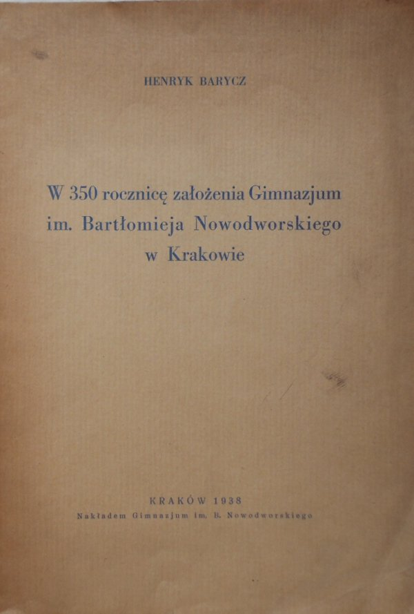 Henryk Barycz • W 350 rocznicę założenia Gimnazjum im. Bartłomieja Nowodworskiego w Krakowie