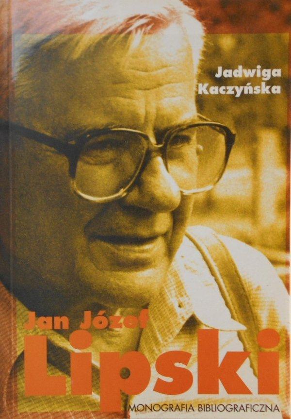 Jadwiga Kaczyńska • Jan Józef Lipski. Monografia bibliograficzna