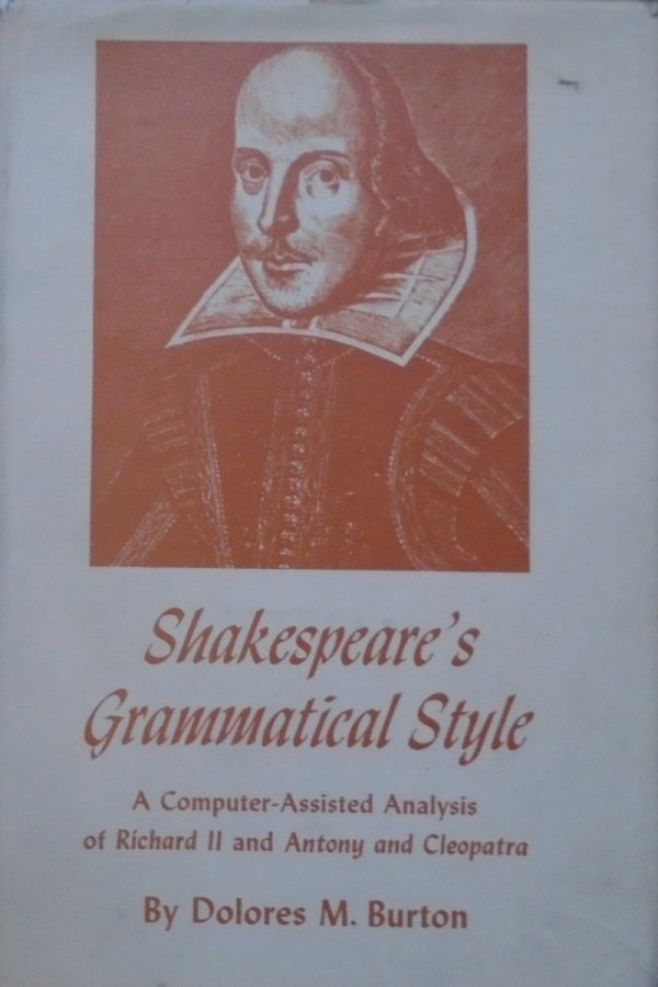 Dolores M. Burton • Shakespeare's Grammatical Style. A Computer-Assisted Analysis of Richard II and Antony and Cleopatra [Szekspir]