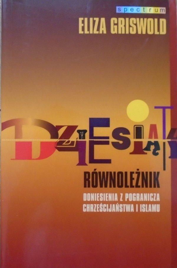 Eliza Griswold • Dziesiąty równoleżnik. Doniesienia z pogranicza chrześcijaństwa i islamu
