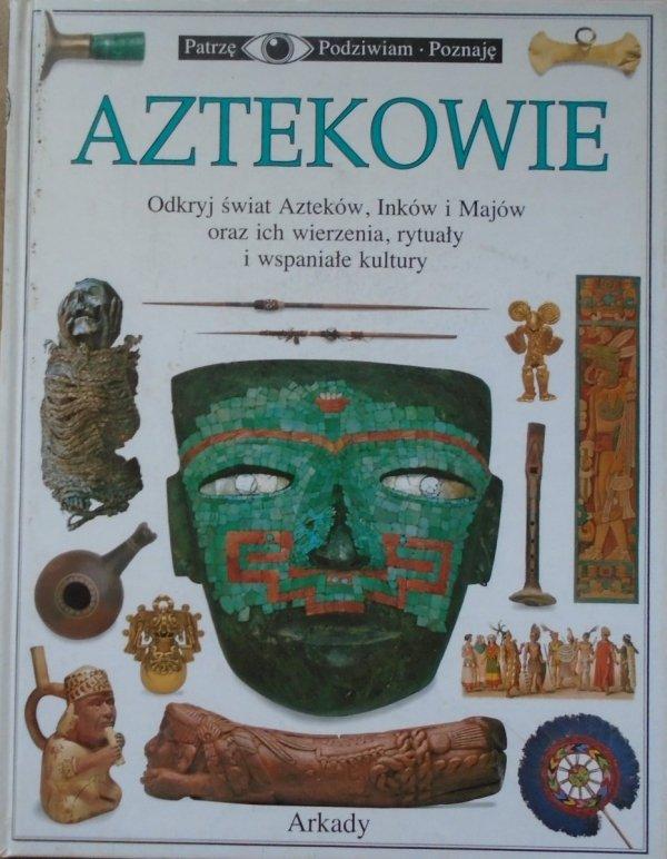 Elizabeth Baquedano • Aztekowie [Patrzę Podziwiam Poznaję]