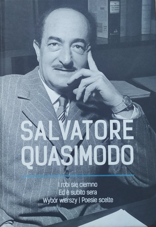 Salvatore Quasimodo • I robi się ciemno. Wybór wierszy/Ed e subito sera. Poesie scelte