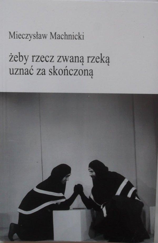 Mieczysław Machnicki • żeby rzecz zwaną rzeką uznać za skończoną