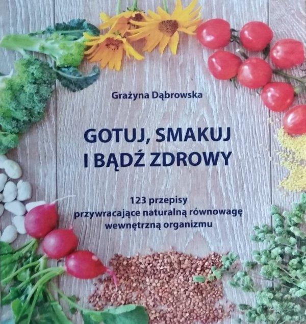 Grażyna Dąbrowska • Gotuj smakuj i bądź zdrowy