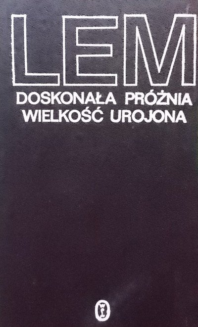 Stanisław Lem • Doskonała próżnia. Wielkość urojona