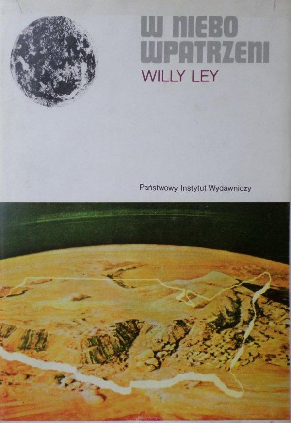 Willy Ley • W niebo wpatrzeni. Nieoficjalna historia astronomii od Babilonu do ery kosmicznej [astronomia]