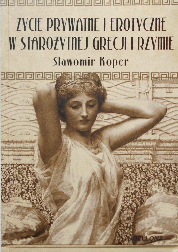 Sławomir Koper • Życie prywatne i erotyczne w Starożytnej Grecji i Rzymie