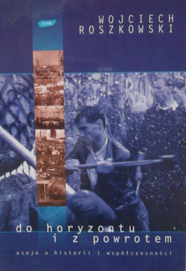 Wojciech Roszkowski • Do horyzontu i z powrotem