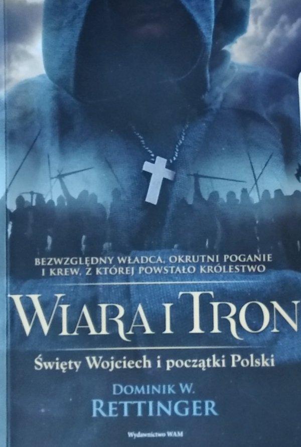 Dominik Rettinger • Wiara i tron. Święty Wojciech i początki Polski