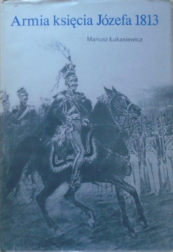 Mariusz Łukasiewicz • Armia księcia Józefa 1813