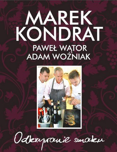 Marek Kondrat, Paweł Wątor, Adam Woźniak • Odkrywanie smaku