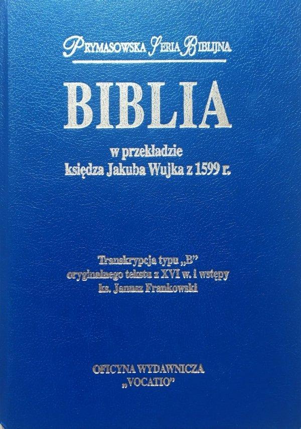 Biblia w przekładzie księdza Jakuba Wujka z 1599 r. [Prymasowska Seria Biblijna]