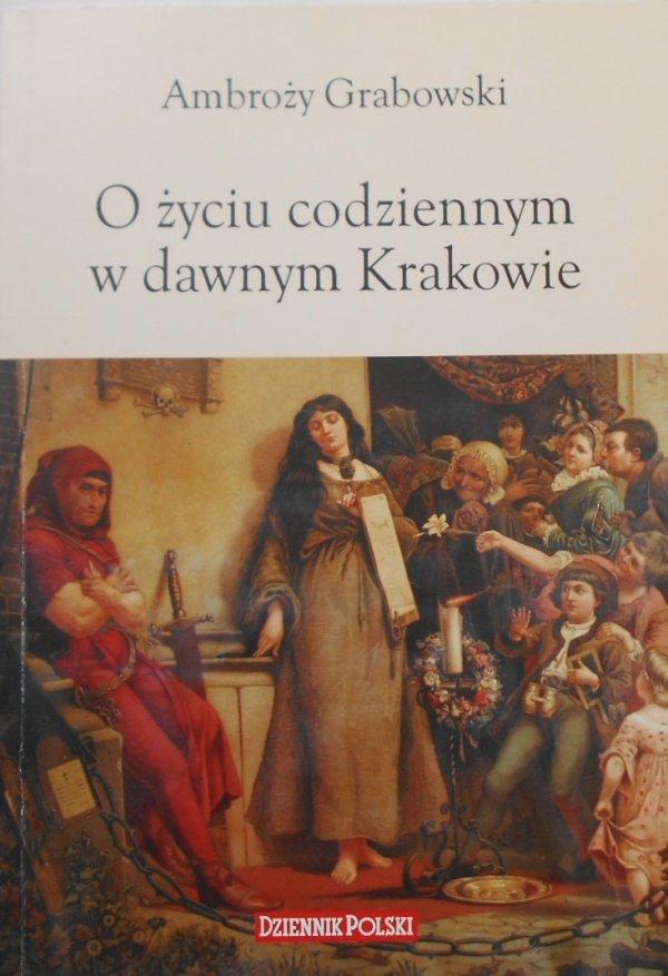 Ambroży Grabowski • O życiu codziennym w dawnym Krakowie