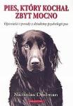 Pies który kochał zbyt mocno Opowieści i porady z dziedziny psychologii psa