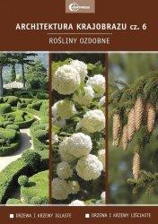 Architektura krajobrazu Część 6 Rośliny ozdobne Podręcznik