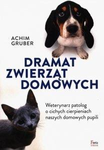Dramat zwierząt domowych Weterynarz patolog o cichych cierpieniach naszych domowych pupili