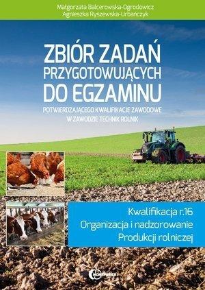 Zbiór zadań przygotowujących do egzaminu potwierdzającego kwalifikacje w zawodzie technik rolnik - kwalifikacja R.16