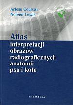Atlas interpretacji obrazów radiograficznych anatomii psa i kota