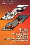 Rozwój sportu ratowniczego w Polsce w latach 1967–2012 Zar