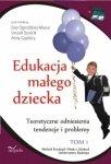 Edukacja małego dziecka Tom 1 Teoretyczne odniesienia tendencje i problemy