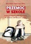 Przemoc w szkole. Program zapobiegania i zwalczania przemocy dla dyrektorów szkół, nauczycieli i rodziców