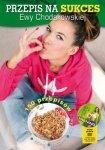 Przepis na sukces Ewy Chodakowskiej + DVD moje wybory moja dieta moje ćwiczenia