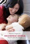 Odczarować adopcję Narodziny Twojego adoptowanego dziecka Poradnik rodzica dla rodziców