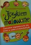 Językiem malowane Ćwiczenia logopedyczne dla dzieci w wieku przedszkolnym