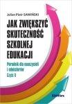 Jak zwiększyć skuteczność szkolnej edukacji Poradnik dla nauczycieli i edukatorów Część 2