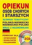 Opiekun osób chorych i starszych + 2 CD Słownik tematyczny polsko-niemiecki niemiecko-polski wraz z rozmówkami