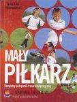 Mały piłkarz Kompletny podręcznik trenera małych graczy