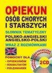 Opiekun osób chorych i starszych + 2 CD Słownik tematyczny polsko-angielski angielsko-polski wraz z rozmówkami
