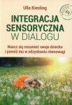 Integracja sensoryczna w dialogu Naucz się rozumieć swoje dziecko i pomóż mu w odzyskaniu równowagi