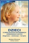 Dzieci o specjalnych potrzebach komunikacyjnych Diagnoza edukacja terapia