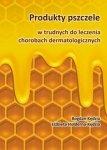 Produkty pszczele w trudnych do leczenia chorobach dermatologicz