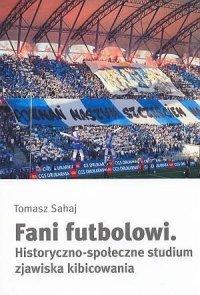 Fani futbolowi Historyczno-społecz<br />ne studium zjawiska kibicowania
