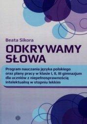 Odkrywamy słowa Program nauczania języka polskiego oraz plany pracy w klasie I II III gimnazjum dla uczniów z niepełnosprawnością intelektualną w stopniu lekkim