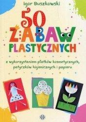 50 zabaw plastycznych z wykorzystaniem płatków kosmetycznych, patyczków higienicznych i papieru