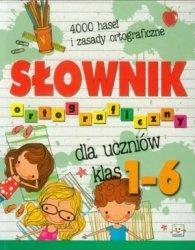 Słownik ortograficzny dla uczniów klas 1-6 szkoła podstawowa