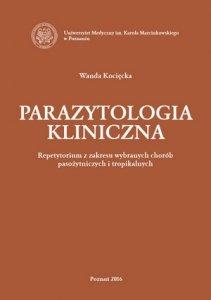 Parazytologia kliniczna Repetytorium z zakresu wybranych chorób pasożytniczych i tropikalnych