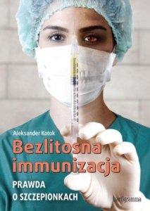 Bezlitosna immunizacja Prawda o szczepionkach