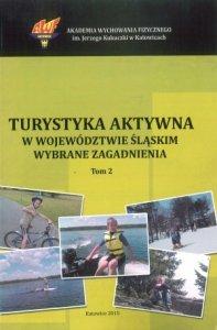 Turystyka aktywna w województwie śląskim wybrane zaganiania tom 2