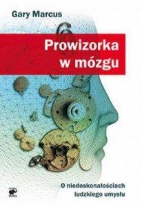 Prowizorka w mózgu O niedoskonałościach ludzkiego umysłu