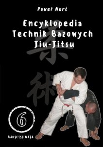 Encyklopedia technik bazowych Jiu-Jitsu Tom 6