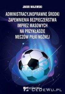 Administracyjnoprawne środki zapewnienia bezpieczeństwa imprez masowych na przykładzie meczów piłki nożnej