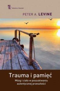 Trauma i pamięć Praktyczny przewodnik do pracy z traumatycznymi wspomnieniami